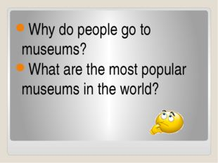Why do people go to museums? What are the most popular museums in the world?
