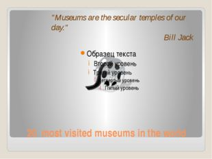 "20 most visited museums in the world ""Museums are the secular temples of our"