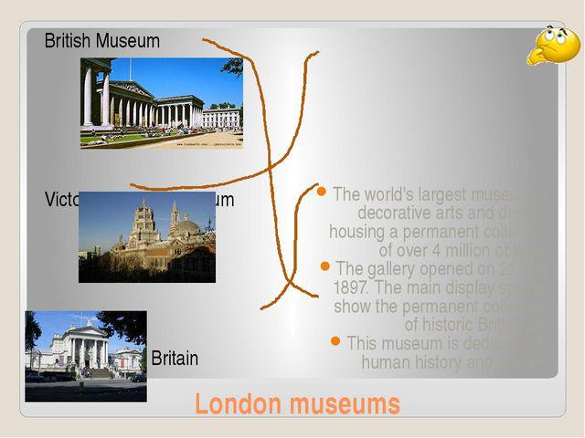 London museums British Museum Victoria & Albert Museum Tate Britain The world...