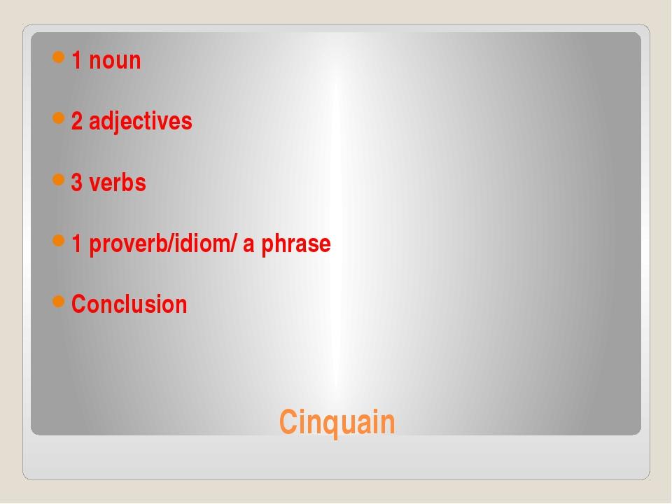 Cinquain 1 noun 2 adjectives 3 verbs 1 proverb/idiom/ a phrase Conclusion