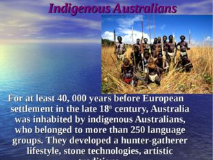 Indigenous Australians For at least 40, 000 years before European settlement