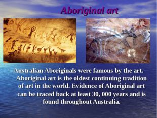 Aboriginal art Australian Aboriginals were famous by the art. Aboriginal art