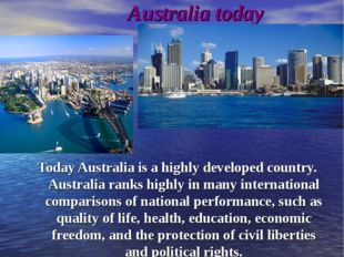 Australia today Today Australia is a highly developed country. Australia ra