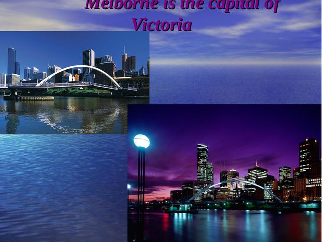 Melborne is the capital of Victoria