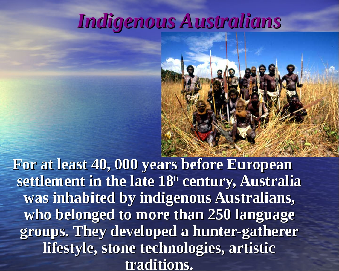 Indigenous Australians For at least 40, 000 years before European settlement...