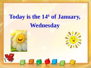 Today is the 14th of January, Wednesday