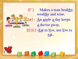 [Ɵ] Makes a man healthy, wealthy and wise. [æ] - An apple a day keeps a doct