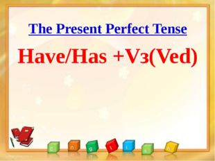 The Present Perfect Tense Have/Has +Vз(Ved)