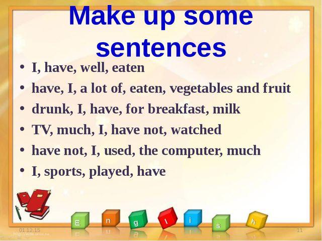 Make up some sentences I, have, well, eaten have, I, a lot of, eaten, vegetab...