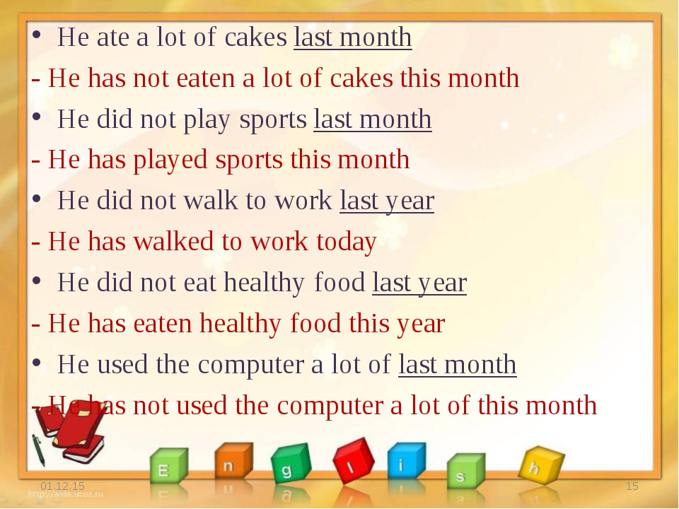 He ate a lot of cakes last month - He has not eaten a lot of cakes this month...