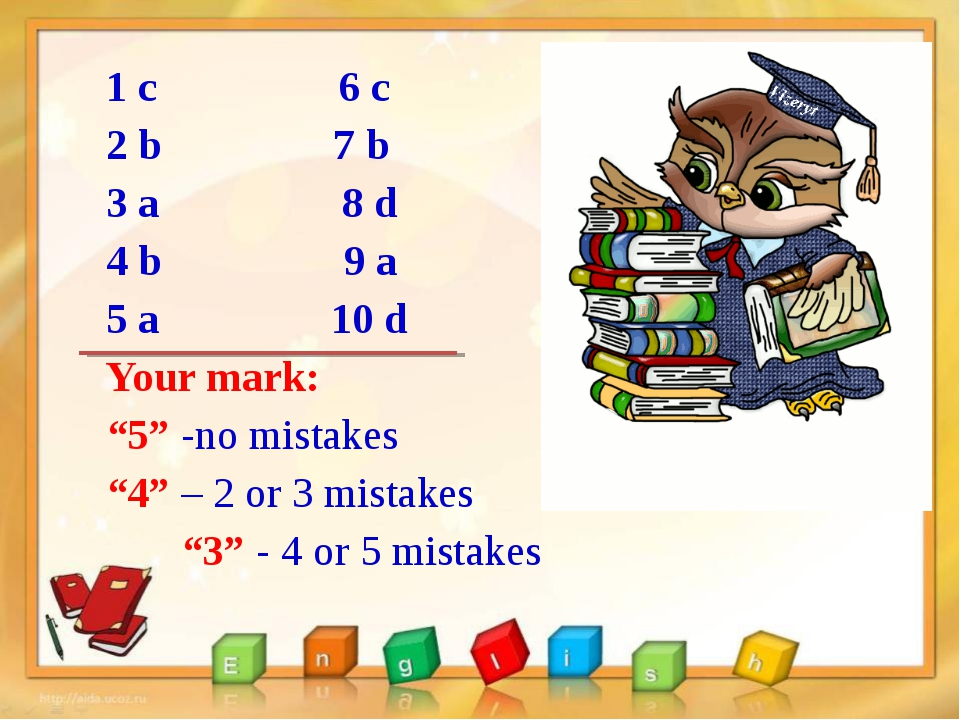 "1 с 6 c 2 b 7 b 3 a 8 d 4 b 9 a 5 a 10 d Your mark: ""5"" -no mistakes ""4"" – 2..."