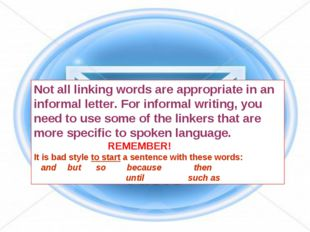 Not all linking words are appropriate in an informal letter. For informal wri