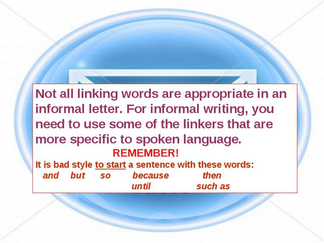 Not all linking words are appropriate in an informal letter. For informal wri...