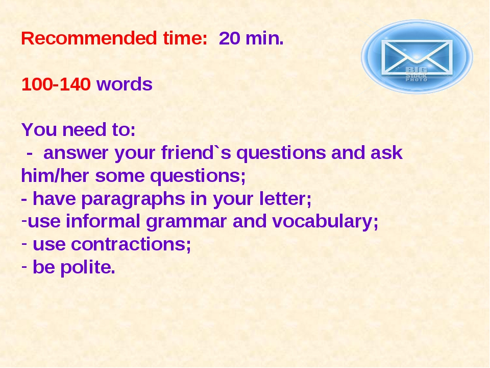 Recommended time: 20 min. 100-140 words You need to: - answer your friend`s...