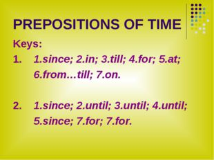 PREPOSITIONS OF TIME Keys: 1. 1.since; 2.in; 3.till; 4.for; 5.at; 6.from…till