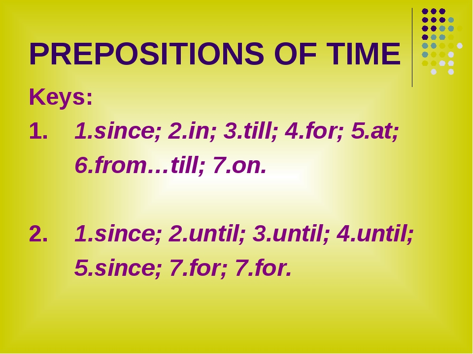 PREPOSITIONS OF TIME Keys: 1. 1.since; 2.in; 3.till; 4.for; 5.at; 6.from…till...