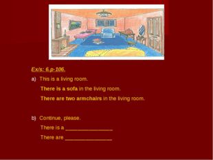 Ex/s: 6.p-106. This is a living room. There is a sofa in the living room. The
