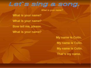 What is your name? What is your name? What is your name? Bow tell me, please