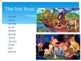 The lost boys [ai-ai-ai] [k-k-k] [æ-æ-æ] [n-n-n] [ai kæn] [ai-ai-ai] [k-k-k]