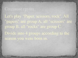 "Let's play ""Paper, scissors, rock"". All ""papers"" are group A, all ""scissors"""