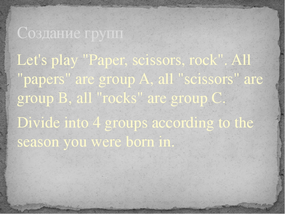 "Let's play ""Paper, scissors, rock"". All ""papers"" are group A, all ""scissors""..."