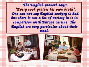 """The English proverb says: """"Every cook praises his own broth"""". One can not say"""