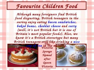 Favourite Children Food The Victoria Sponge Named after Queen Victoria Althou