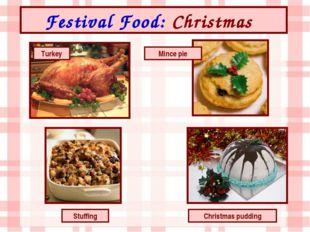 Festival Food: Christmas Turkey Christmas pudding Mince pie Stuffing