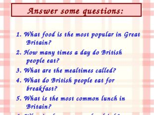 Answer some questions: 1. What food is the most popular in Great Britain? 2.