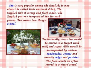 Tea is very popular among the English; it may almost be called their national