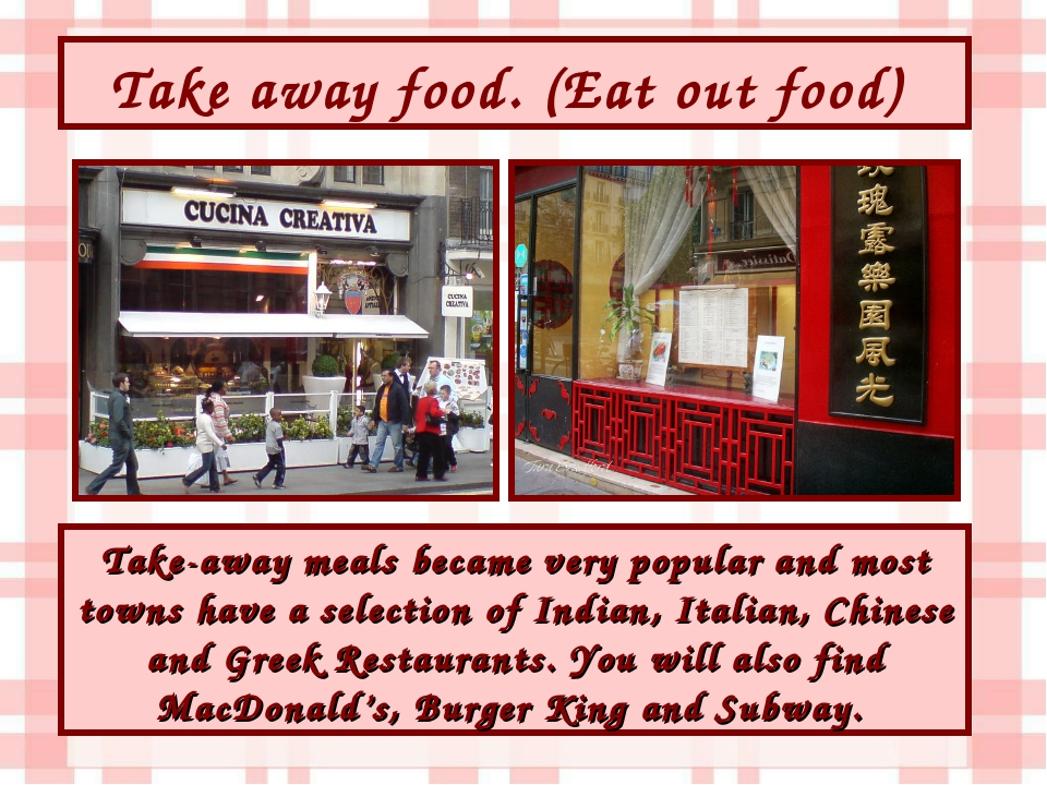 Take away food. (Eat out food) Take-away meals became very popular and most t...