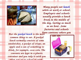 But the packed lunch is the most common thing to eat. A packed lunch normally