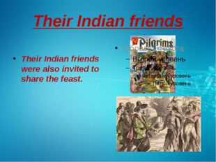 Their Indian friends Their Indian friends were also invited to share the feas