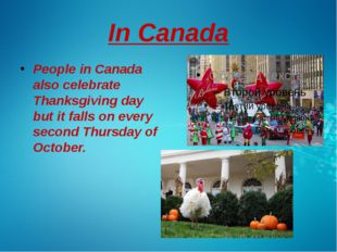 In Canada People in Canada also celebrate Thanksgiving day but it falls on ev