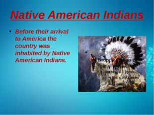 Native American Indians Before their arrival to America the country was inhab