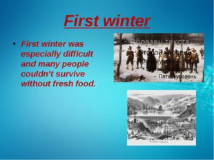 First winter First winter was especially difficult and many people couldn't s
