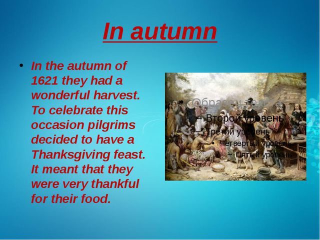 In autumn In the autumn of 1621 they had a wonderful harvest. To celebrate th...