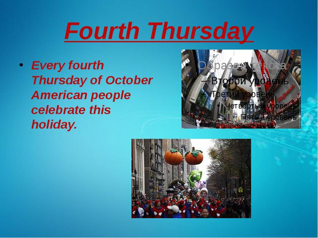 Fourth Thursday Every fourth Thursday of October American people celebrate th...
