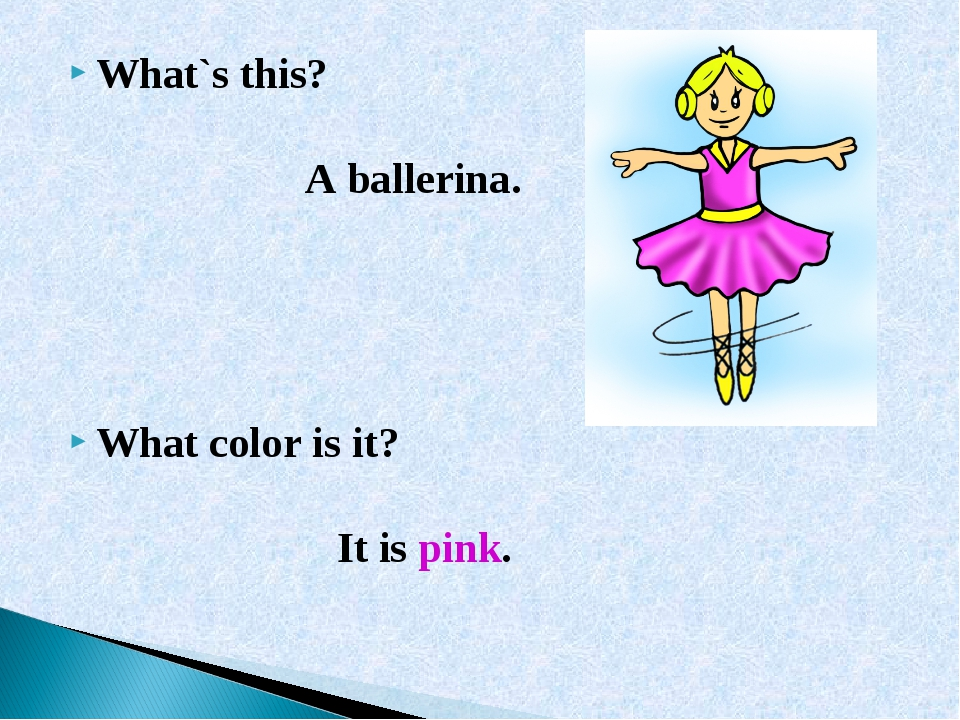 What`s this? A ballerina. What color is it? It is pink.