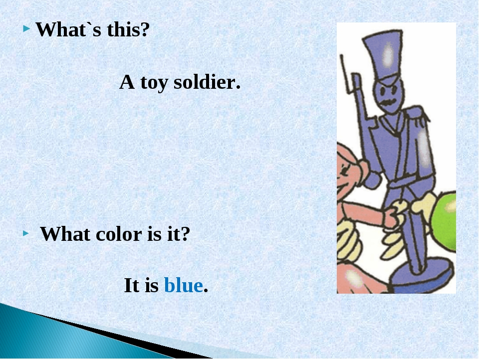 What`s this? A toy soldier. What color is it? It is blue.