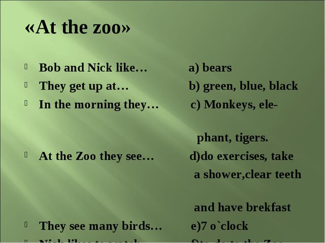 «At the zoo» Bob and Nick like… a) bears They get up at… b) green, blue, blac...