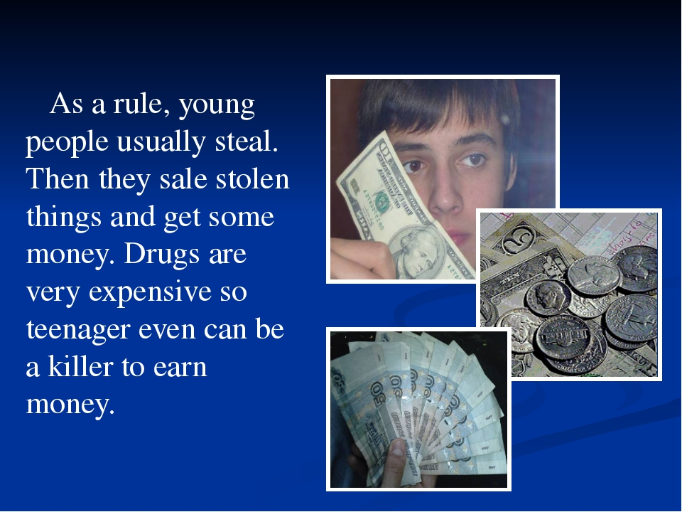As a rule, young people usually steal. Then they sale stolen things and get...