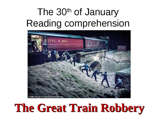 The 30th of January Reading comprehension The Great Train Robbery
