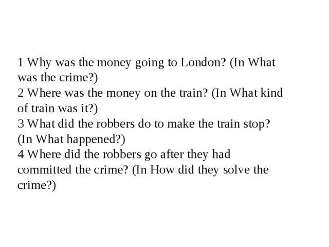 1 Why was the money going to London? (In What was the crime?) 2 Where was the...