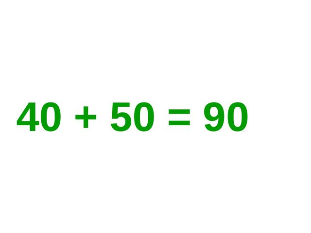 40 + 50 = 90