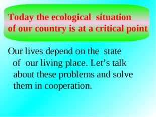 Today the ecological situation of our country is at a critical point Our liv