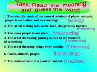 1. The scientific study of the natural relations of plants, animals, people t