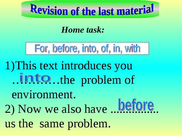 Home task: This text introduces you …………the problem of environment. 2) Now we...