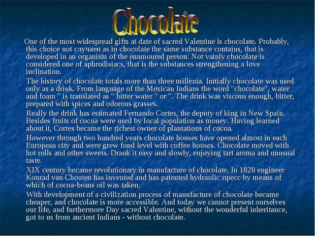 One of the most widespread gifts at date of sacred Valentine is chocolate. P...