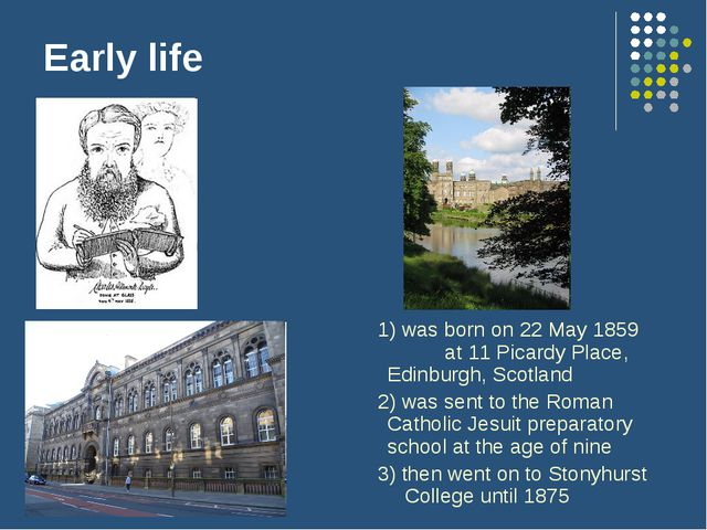 Early life 1) was born on 22 May 1859 at 11 Picardy Place, Edinburgh, Scotlan...